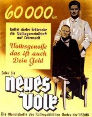 «60.000 Μάρκα θα στοιχίσει στην κοινωνία μας αυτός ο πνευματικά άρρωστος κατά τη διάρκεια της ζωής του». Από το περιοδικό Νέοι Άνθρωποι (Neues Volk), έκδοση της υπηρεσίας Φυλετικής Πολιτικής του Ναζιστικού κόμματος της Γερμανίας.